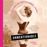 Unmentionable The Victorian Lady's Guide to Sex, Marriage, and Manners, Therese Oneill