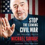 Stop the Coming Civil War My Savage Truth, Michael Savage