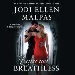 Leave Me Breathless, Jodi Ellen Malpas