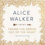 Taking the Arrow Out of the Heart, Alice Walker