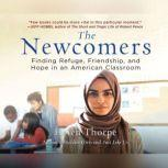 Newcomers, The Finding Refuge, Friendship, and Hope in an American Classroom, Helen Thorpe