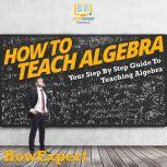 How To Teach Algebra Your Step By Step Guide To Teaching Algebra, HowExpert