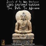 Secrets of The Way In between; Lord Gautama Buddha; The Path to Nirvana, Jagannatha Dasa and the Inner Lion Players