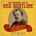 The Notorious Life of Ned Buntline A Tale of Murder, Betrayal, and the Creation of Buffalo Bill, Julia Bricklin