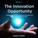 The Innovation Opportunity, Grant Ferry