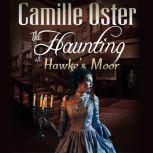 The Haunting at Hawke's Moor A Victorian paranormal romance, Camille Oster