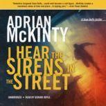 I Hear the Sirens in the Street A Detective Sean Duffy Novel, Adrian McKinty
