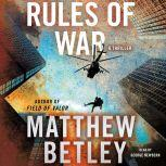 Rules of War A Thriller, Matthew Betley