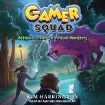 Attack of the Not-So-Virtual Monsters, Kim Harrington