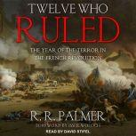Twelve Who Ruled The Year of Terror in the French Revolution, R.R. Palmer