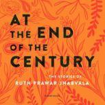 At the End of the Century The Stories of Ruth Prawar Jhabvala, Ruth Prawer Jhabvala