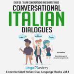 Conversational Italian Dialogues Over 100 Italian Conversations and Short Stories, Lingo Mastery