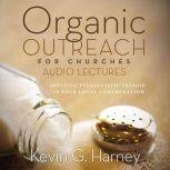 Organic Outreach for Churches: Audio Lectures Infusing Evangelistic Passion into Your Local Congregation, Kevin G. Harney