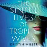 The Sinful Lives of Trophy Wives A Novel, Kristin Miller