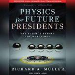 Physics for Future Presidents The Science Behind the Headlines, Richard A. Muller