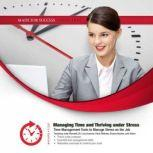 Managing Time and Thriving under Stress, Made for Success
