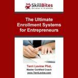 The Ultimate Enrollment Systems for Entrepreneurs, Terri Levine