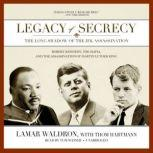 Legacy of Secrecy The Long Shadow of the JFK Assassination, Lamar Waldron