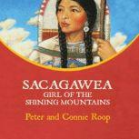 Sacagawea Girl of the Shining Mountains, Peter Roop