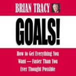 Goals! How to Get Everything You Want -- Faster Than You Ever Thought Possible, Brian Tracy