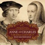 Anne and Charles: Passion and Politics in Late Medieval France: the Story of Anne of Brittany's Marriage to Charles VIII, Rozsa Gaston