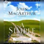 A Simple Christianity Rediscover the Principle Foundations of Faith, John MacArthur