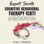 Expert Secrets – Cognitive Behavioral Therapy (CBT): The Ultimate Guide Made Simple to Overcome Anger Management, Anxiety, Depression, Insomnia, Negative Thinking, Panic, Phobias, Stress and Worry!