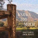The Fencepost Knows Too Much, Jack Piatt