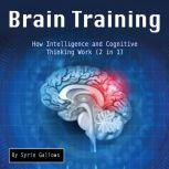 Brain Training How Intelligence and Cognitive Thinking Work (2 in 1), Syrie Gallows