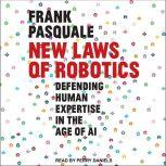 New Laws of Robotics Defending Human Expertise in the Age of AI, Frank Pasquale