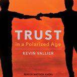 Trust in a Polarized Age, Kevin Vallier