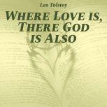 Where Love Is, There God Is Also, Leo Tolstoy