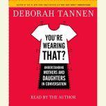 You're Wearing That? Understanding Mothers and Daughters in Conversation, Deborah Tannen