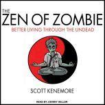 The Zen of Zombie Better Living Through the Undead, Scott Kenemore