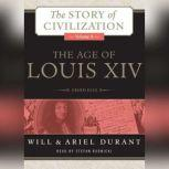 The Age of Louis XIV A History of European Civilization in the Period of Pascal, Molire, Cromwell, Milton, Peter the Great, Newton, and Spinoza, 16481715, Will Durant; Ariel Durant