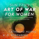 Sun Tzu's Art of War for Women Sun Tzu's Strategies for Winning Without Confrontation, Catherine Huang