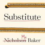 Substitute Going to School With a Thousand Kids, Nicholson Baker