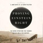 Proving Einstein Right The Daring Expeditions that Changed How We Look at the Universe, S. James Gates,