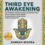 THIRD EYE AWAKENING Wise Meditation Techniques to Open Your Third Eye Chakra. Enhance Intuition & Psychic Abilities Through Spiritual & Energy Healing. Purify Your Energy Field. NEW VERSION, RAMESH MISHRA