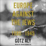 Europe Against the Jews 1880-1945, Gotz Aly