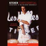 Kitchen Confidential Adventures in the Culinary Underbelly, Anthony Bourdain