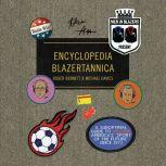 """Men in Blazers Present Encyclopedia Blazertannica A Suboptimal Guide to Soccer, America's """"Sport of the Future"""" Since 1972, Roger Bennett"""