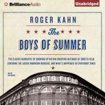 The Boys of Summer The Classic Narrative of Growing Up Within Shouting Distance of Ebbets Field, Covering the Jackie Robinson Dodgers, and What's Happened to Everybody Since, Roger Kahn