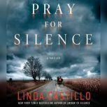 Pray for Silence A Thriller, Linda Castillo