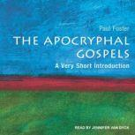 The Apocryphal Gospels A Very Short Introduction, Paul Foster