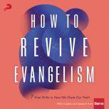 How to Revive Evangelism 7 Vital Shifts in How We Share Our Faith, Craig Springer