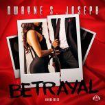 Betrayal, Dwayne S. Joseph