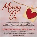 Moving On Dump Your Relationship Baggage and Make Room for the Love of Your Life, Russell Friedman