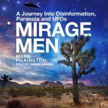 Mirage Men A Journey Into Disinformation, Paranoia and UFOs, Mark Pilkington