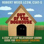 Out of the Doghouse A Step-by-step Relationship-saving Guide for Men Caught Cheating, Robert Weiss